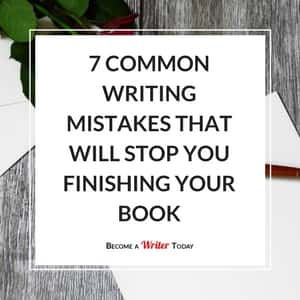 7 Common Writing Mistakes That Will Stop You Finishing Your Book