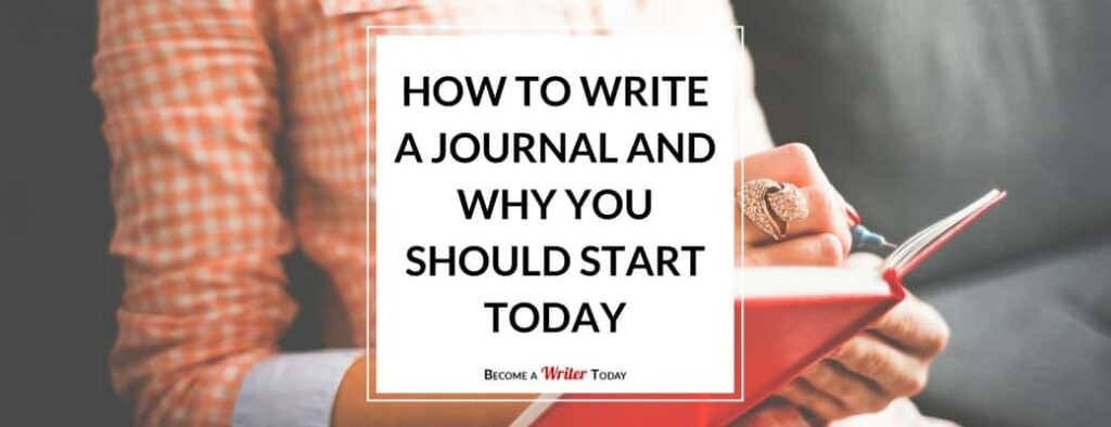 How To Write a Journal and Why You Should Start Today