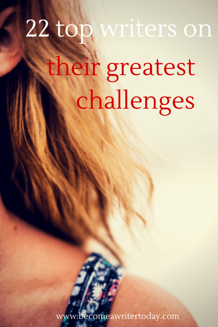 writing experts on overcoming their greatest writing challenges writing challenges