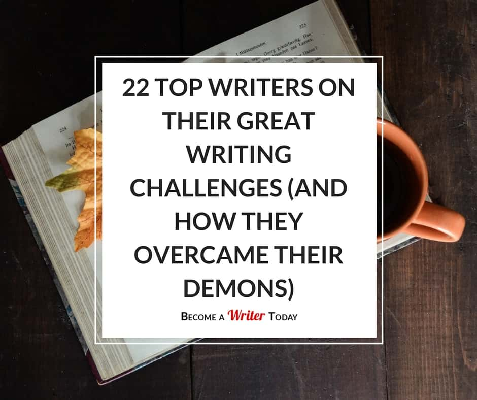 22 Writing Experts On Overcoming Their Greatest Writing Challenges