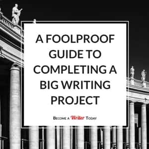 A Foolproof Guide to Completing a Big Writing Project