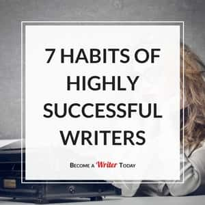 The 7 Habits of Highly Successful Writers
