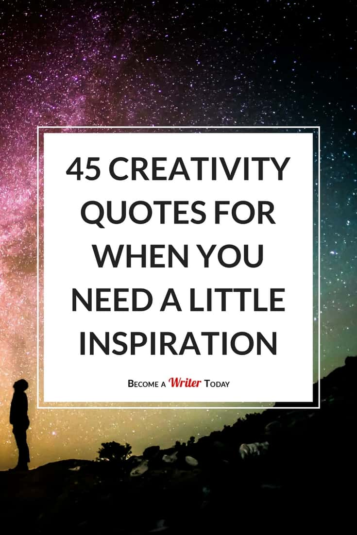 45 Creativity Quotes For When You Need A Little Inspiration