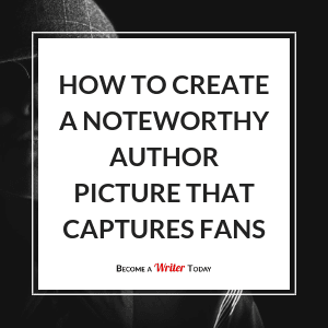 Blog 300 how to create a noteworthy author picture that captures fans.