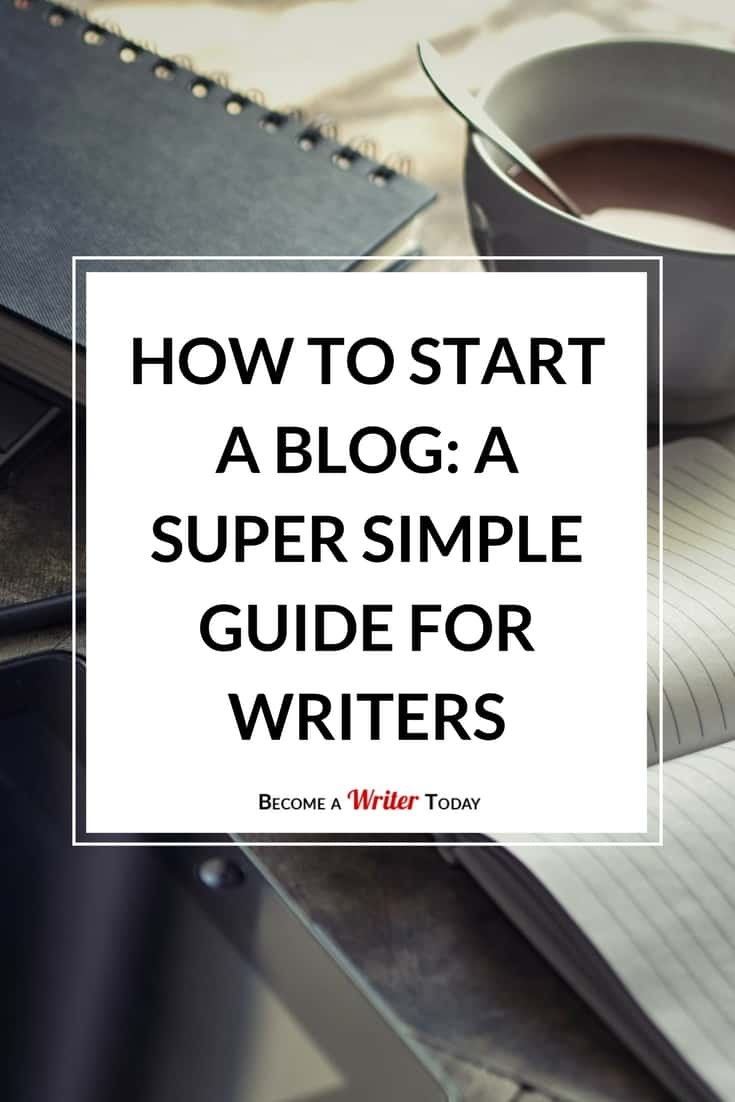 How to Start a Blog in 2018: A Super Simple Guide for Writers