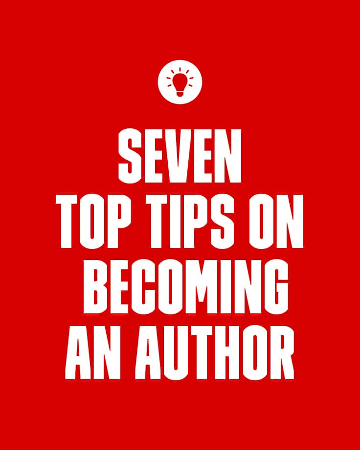 7 Top Tips on Becoming an Author (For Aspiring Writers