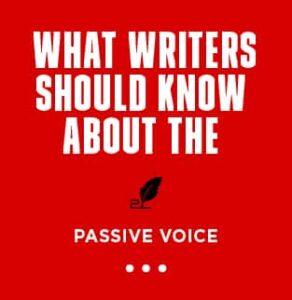 What writers should know about the passive voice