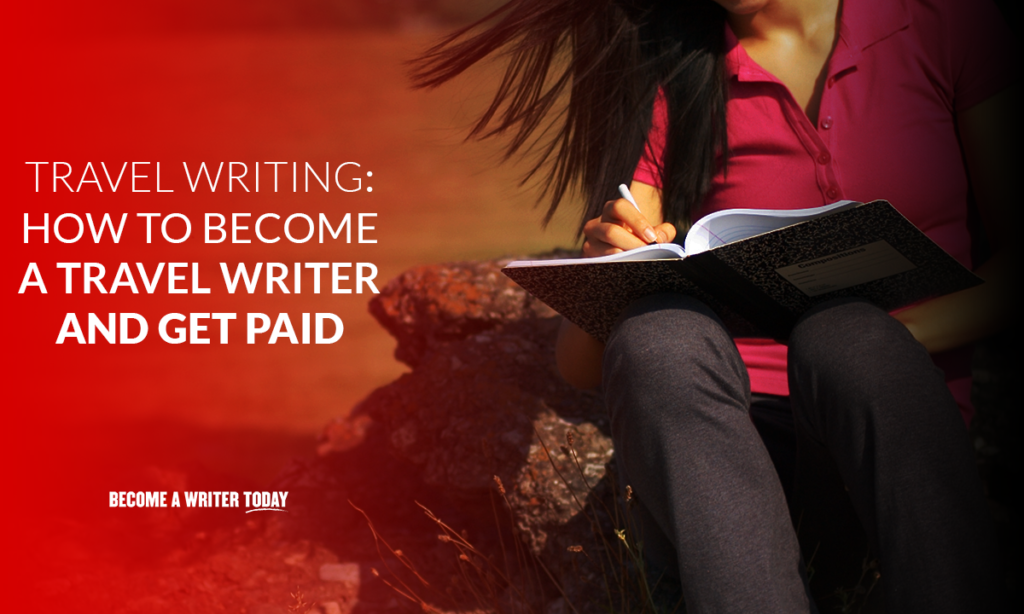 Travel writing how to become a travel writer and get paid