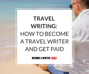 Travel Writing - How to Become a Travel Writer and Get Paid - Main