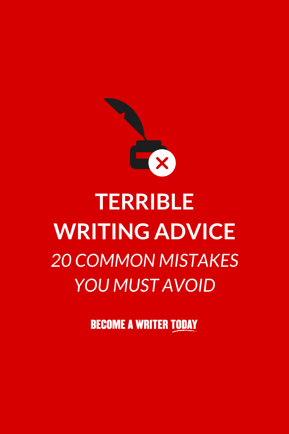 Terrible Writing Advice: 20 Common Mistakes You Must Avoid