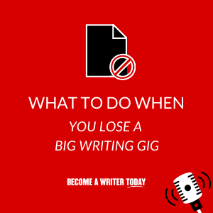 What To Do When You Lose a Big Writing Gig - Main