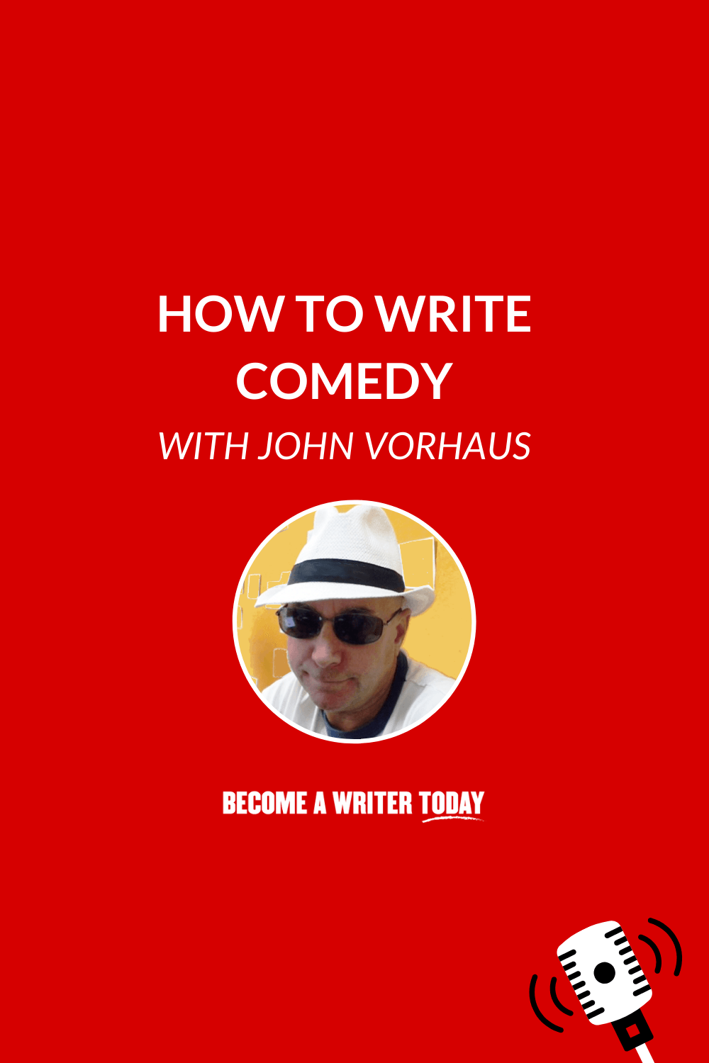 How to Write Comedy Even If You\'re Not Funny With John Vorhaus