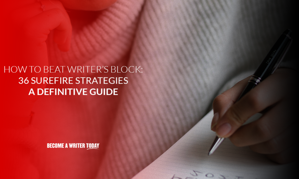 How to beat writer's block 36 surefire strategies (A definitive guide)