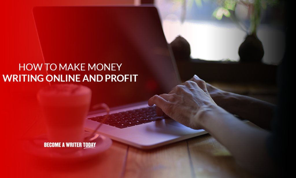 How to make money writing online and profit