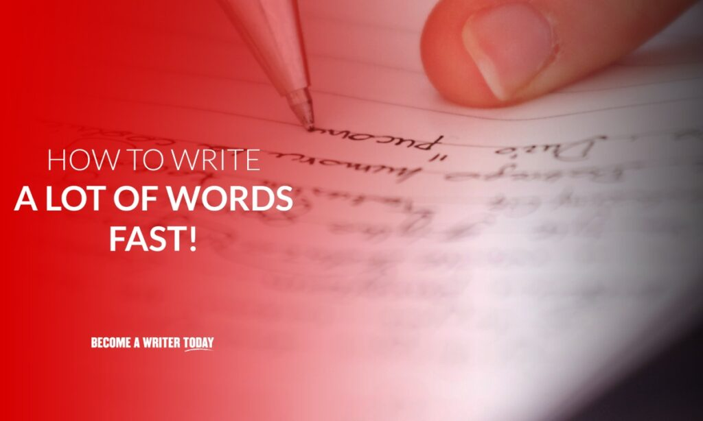 How to write a lot of words fast