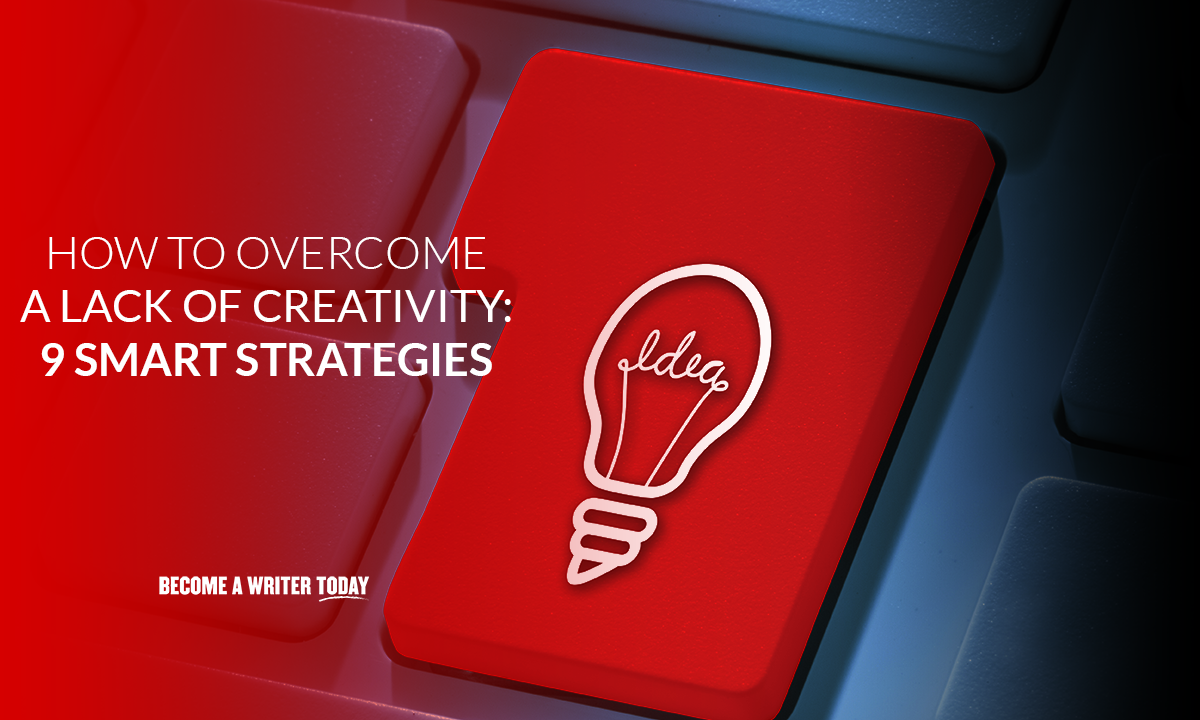 How to overcome a lack of creativity 9 smart strategies