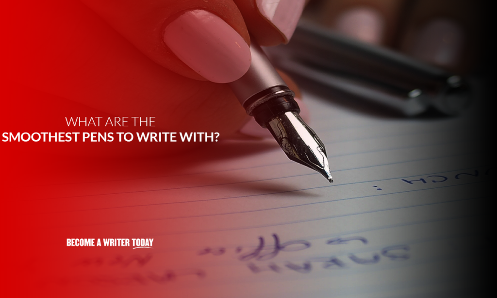 What are the smoothest pens to write with?