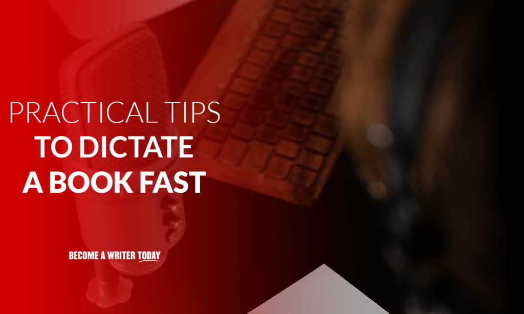 Practical tips to dictate a book fast