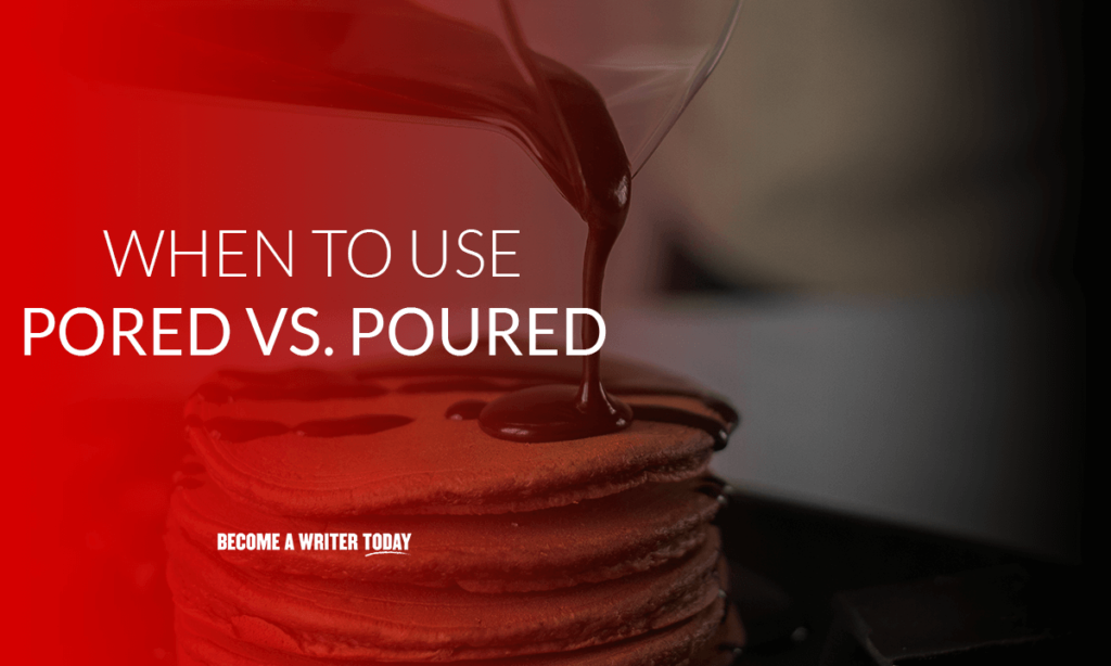 When to use pored vs poured?