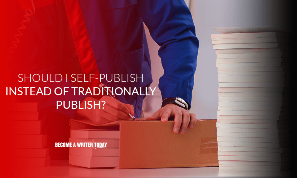 Should I self-publish instead of traditionally publish